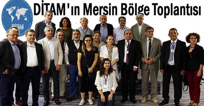 DİTAM'ın Mersin Bölge Toplantısı yapıldı